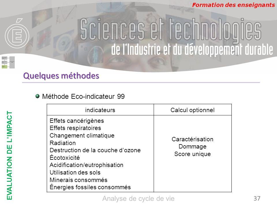 Formation des enseignants Quelques méthodes Méthode Eco-indicateur 99 indicateursCalcul optionnel Effets cancérigènes Effets respiratoires Changement