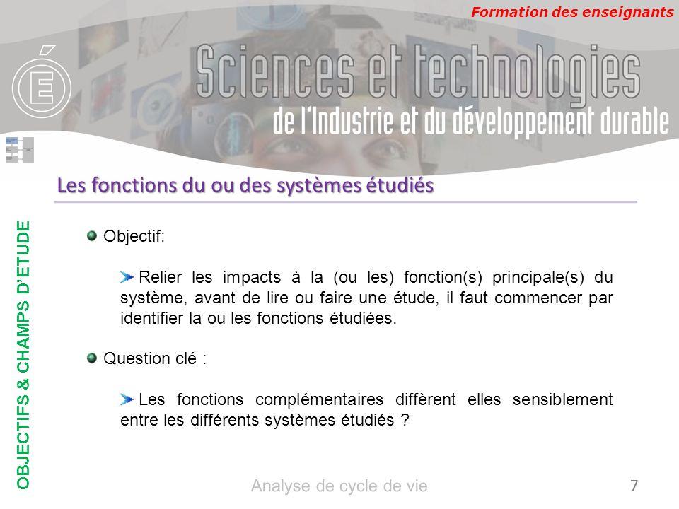 Formation des enseignants Les fonctions du ou des systèmes étudiés Objectif: Relier les impacts à la (ou les) fonction(s) principale(s) du système, av