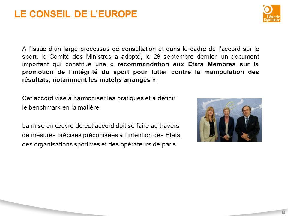 LE CONSEIL DE LEUROPE 14 A lissue dun large processus de consultation et dans le cadre de laccord sur le sport, le Comité des Ministres a adopté, le 2