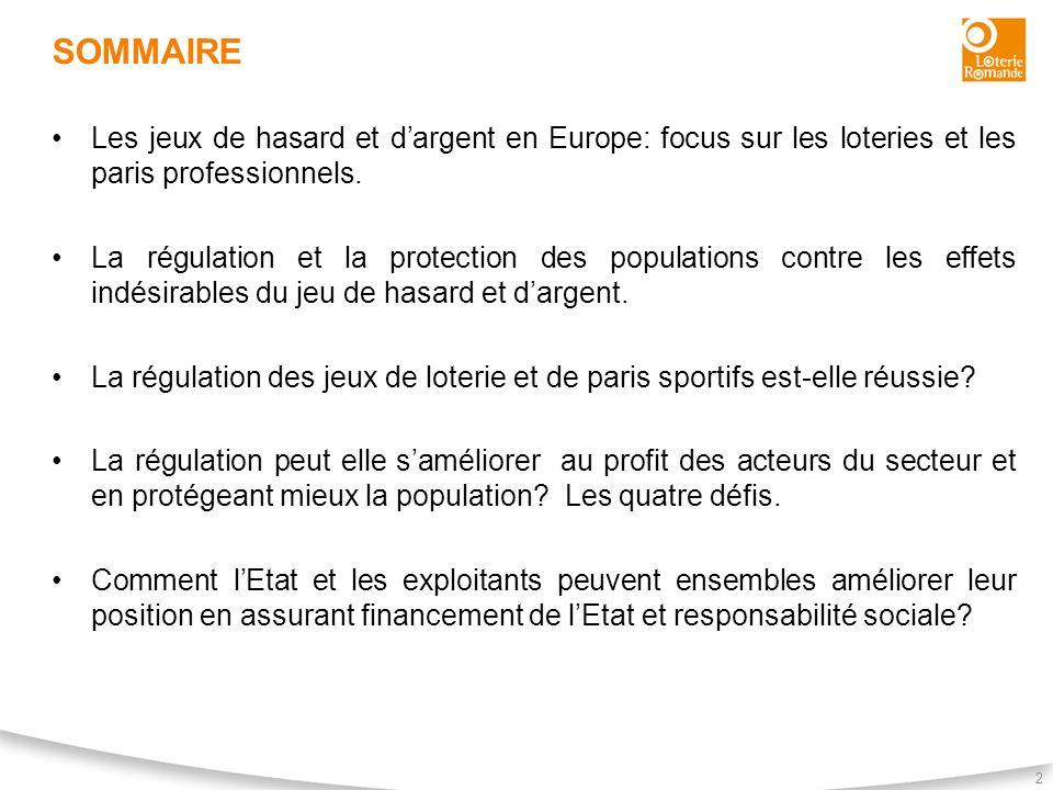 SOMMAIRE 2 Les jeux de hasard et dargent en Europe: focus sur les loteries et les paris professionnels. La régulation et la protection des populations