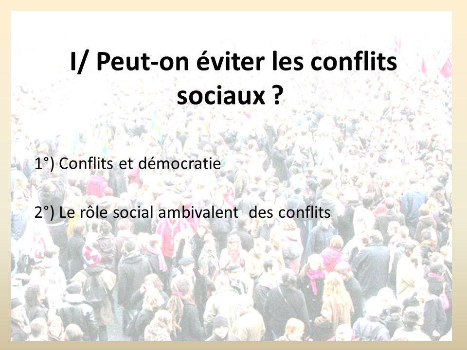 Conflits et mobilisation sociale II/ Les causes de lémergence des conflits III/ L'évolution des formes des conflits I/ Peut-on éviter les conflits soc