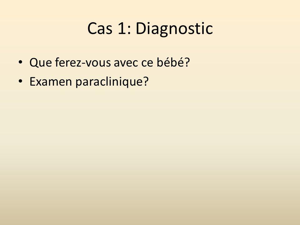 Cas 1: Diagnostic Que ferez-vous avec ce bébé? Examen paraclinique?