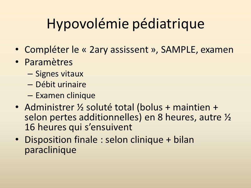 Hypovolémie pédiatrique Compléter le « 2ary assissent », SAMPLE, examen Paramètres – Signes vitaux – Débit urinaire – Examen clinique Administrer ½ so