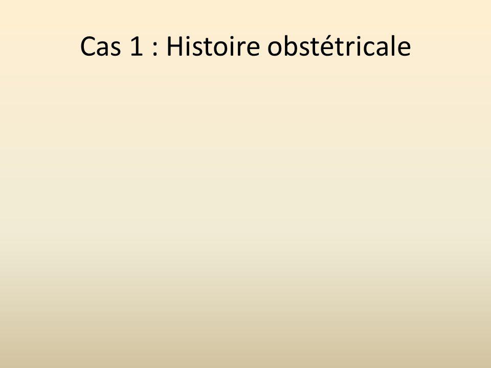 Cas 1 : Histoire obstétricale