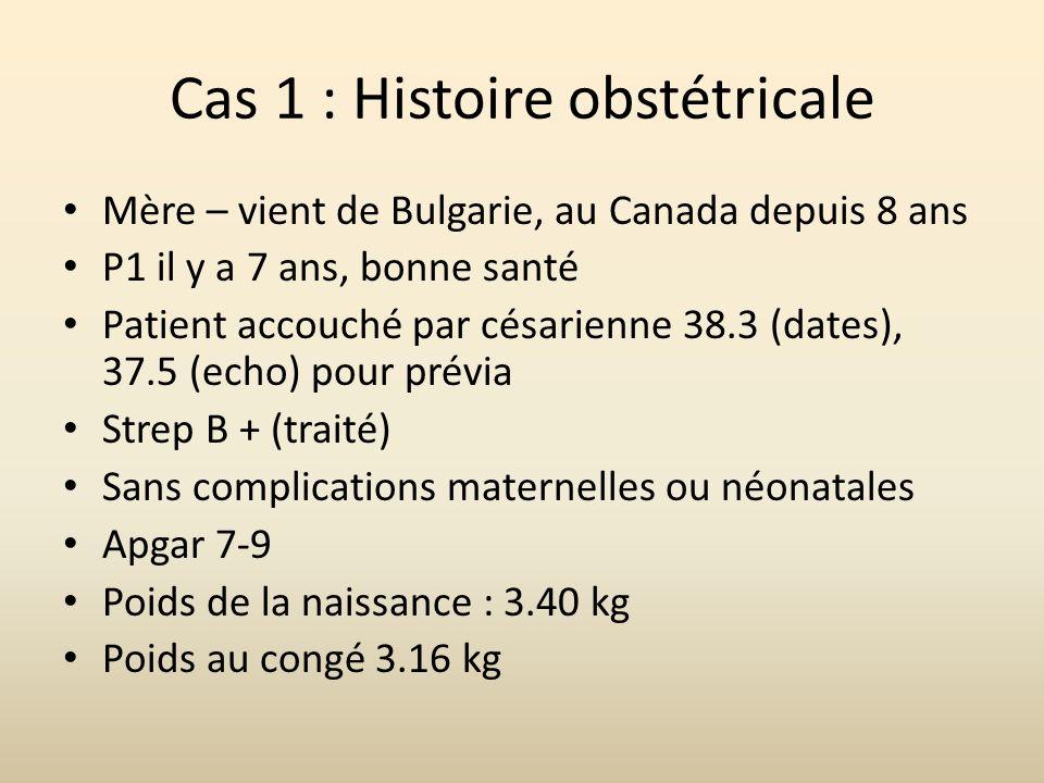 Mère – vient de Bulgarie, au Canada depuis 8 ans P1 il y a 7 ans, bonne santé Patient accouché par césarienne 38.3 (dates), 37.5 (echo) pour prévia St