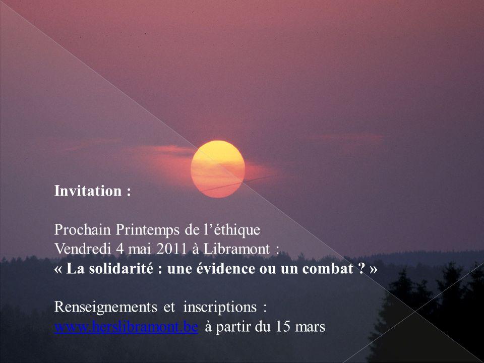 Invitation : Prochain Printemps de léthique Vendredi 4 mai 2011 à Libramont : « La solidarité : une évidence ou un combat ? » Renseignements et inscri