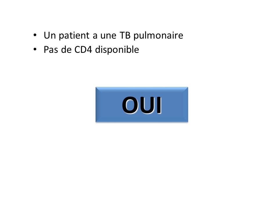 Un patient a une TB pulmonaire Pas de CD4 disponible OUIOUI