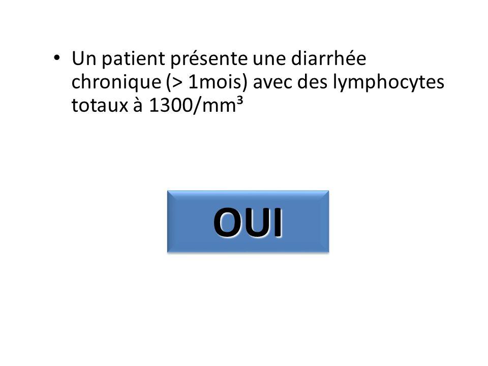 Un patient présente une diarrhée chronique (> 1mois) avec des lymphocytes totaux à 1300/mm³ OUIOUI