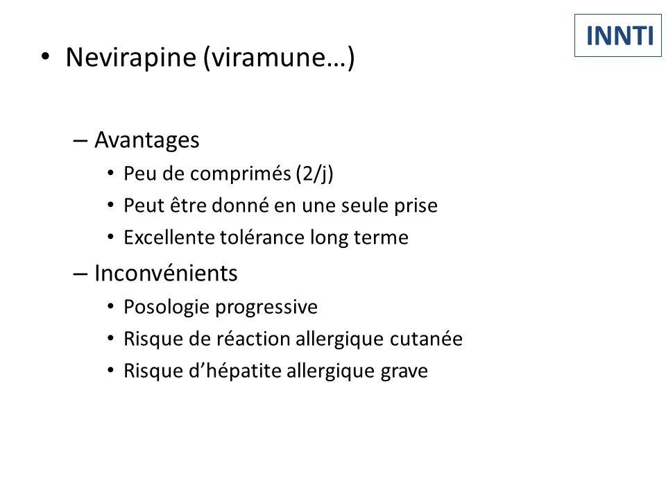 Nevirapine (viramune…) – Avantages Peu de comprimés (2/j) Peut être donné en une seule prise Excellente tolérance long terme – Inconvénients Posologie
