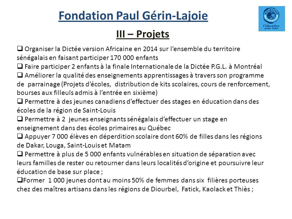 Fondation Paul Gérin-Lajoie Organiser la Dictée version Africaine en 2014 sur lensemble du territoire sénégalais en faisant participer 170 000 enfants Faire participer 2 enfants à la finale Internationale de la Dictée P.G.L.