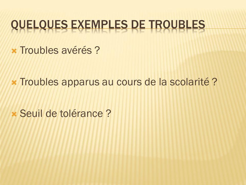 Troubles avérés Troubles apparus au cours de la scolarité Seuil de tolérance