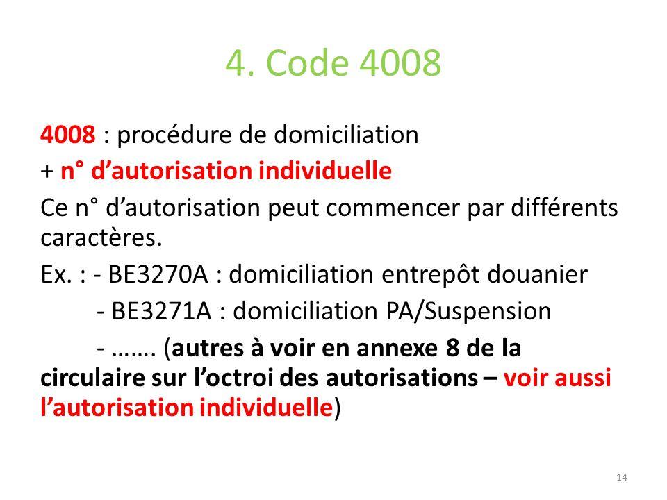 4. Code 4008 4008 : procédure de domiciliation + n° dautorisation individuelle Ce n° dautorisation peut commencer par différents caractères. Ex. : - B