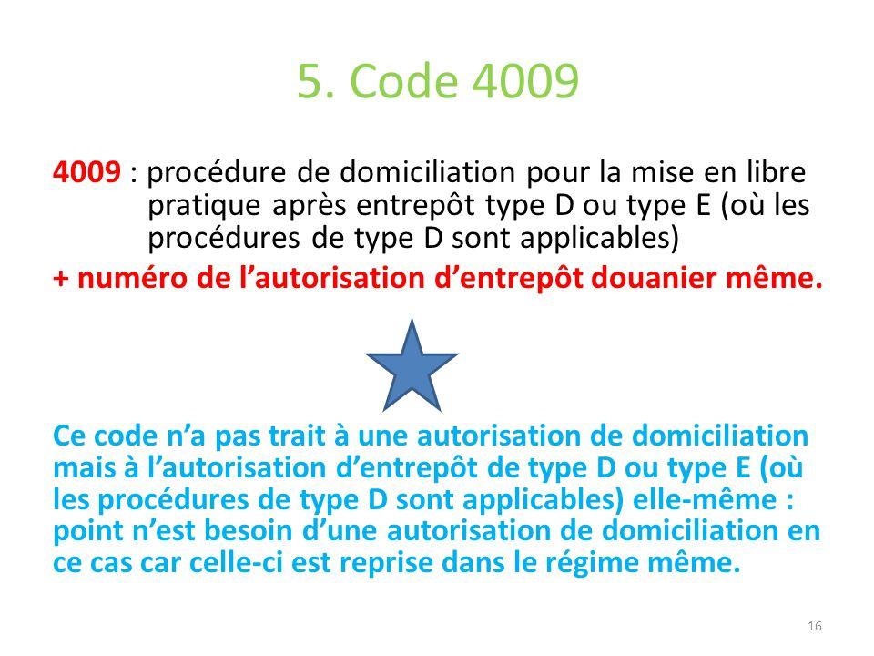 5. Code 4009 4009 : procédure de domiciliation pour la mise en libre pratique après entrepôt type D ou type E (où les procédures de type D sont applic