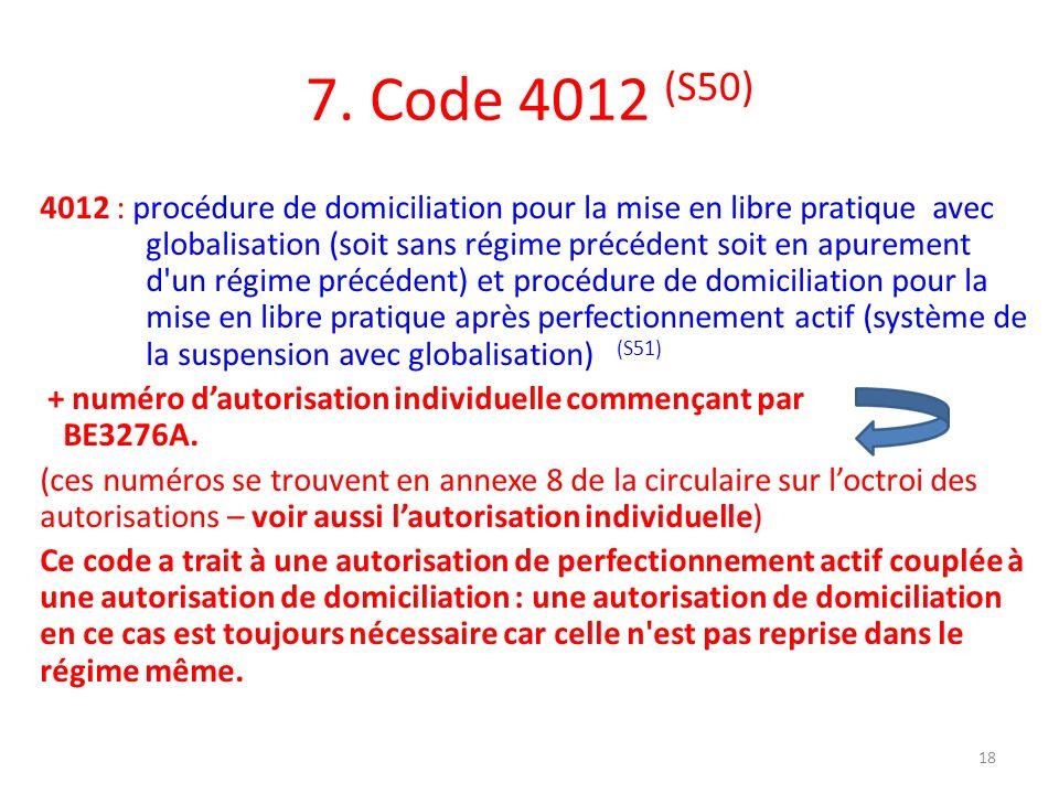 7. Code 4012 (S50) 4012 : procédure de domiciliation pour la mise en libre pratique avec globalisation (soit sans régime précédent soit en apurement d