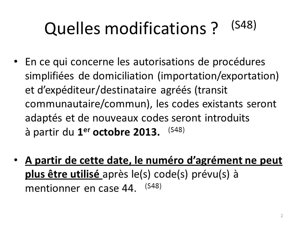 Quelles modifications ? (S48) En ce qui concerne les autorisations de procédures simplifiées de domiciliation (importation/exportation) et dexpéditeur