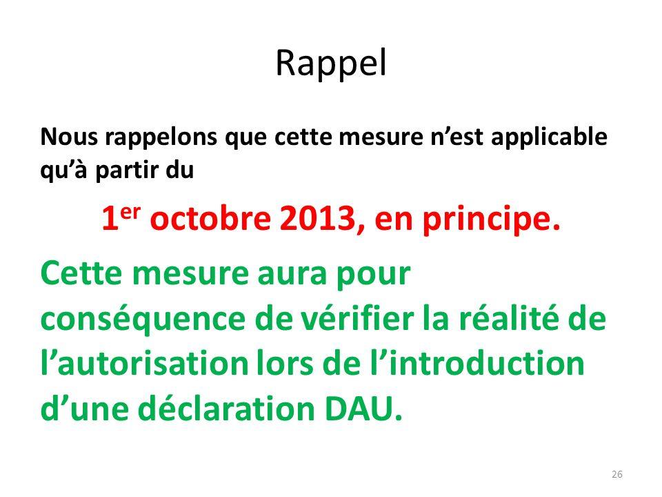 Rappel Nous rappelons que cette mesure nest applicable quà partir du 1 er octobre 2013, en principe. Cette mesure aura pour conséquence de vérifier la