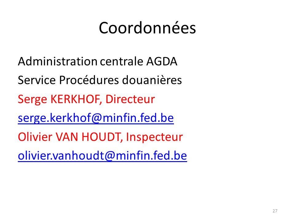 Coordonnées Administration centrale AGDA Service Procédures douanières Serge KERKHOF, Directeur serge.kerkhof@minfin.fed.be Olivier VAN HOUDT, Inspect