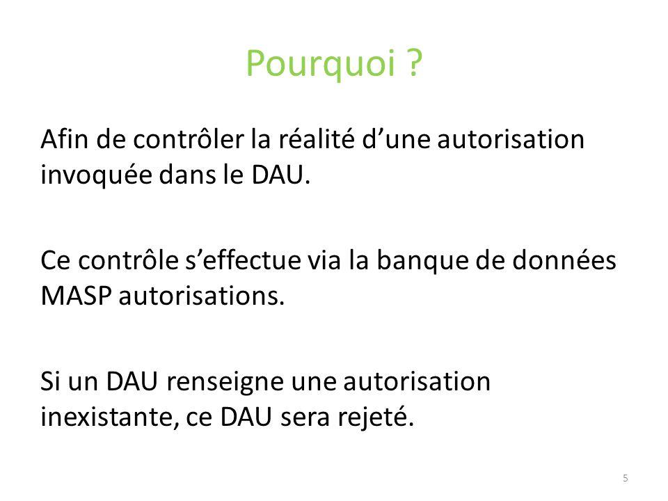Pourquoi ? Afin de contrôler la réalité dune autorisation invoquée dans le DAU. Ce contrôle seffectue via la banque de données MASP autorisations. Si