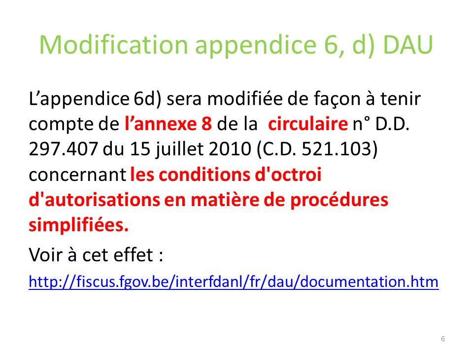 Modification appendice 6, d) DAU Lappendice 6d) sera modifiée de façon à tenir compte de lannexe 8 de la circulaire n° D.D. 297.407 du 15 juillet 2010