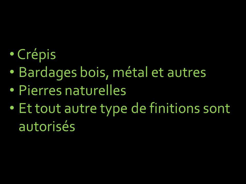 Crépis Bardages bois, métal et autres Pierres naturelles Et tout autre type de finitions sont autorisés