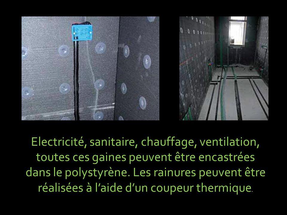 Electricité, sanitaire, chauffage, ventilation, toutes ces gaines peuvent être encastrées dans le polystyrène. Les rainures peuvent être réalisées à l