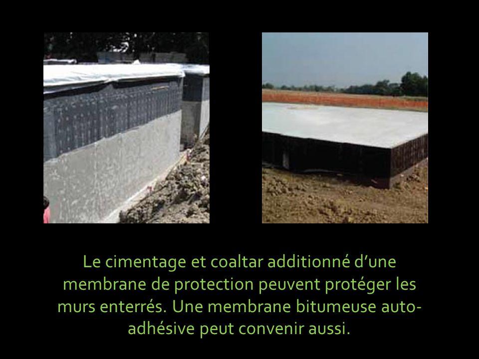 Le cimentage et coaltar additionné dune membrane de protection peuvent protéger les murs enterrés. Une membrane bitumeuse auto- adhésive peut convenir