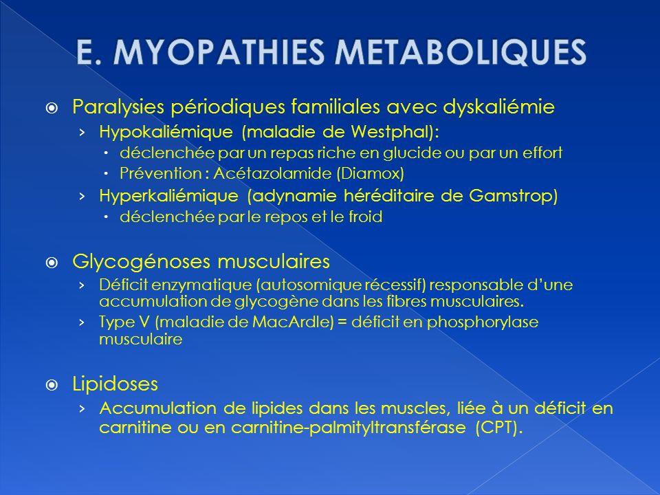 Paralysies périodiques familiales avec dyskaliémie Hypokaliémique (maladie de Westphal): déclenchée par un repas riche en glucide ou par un effort Pré