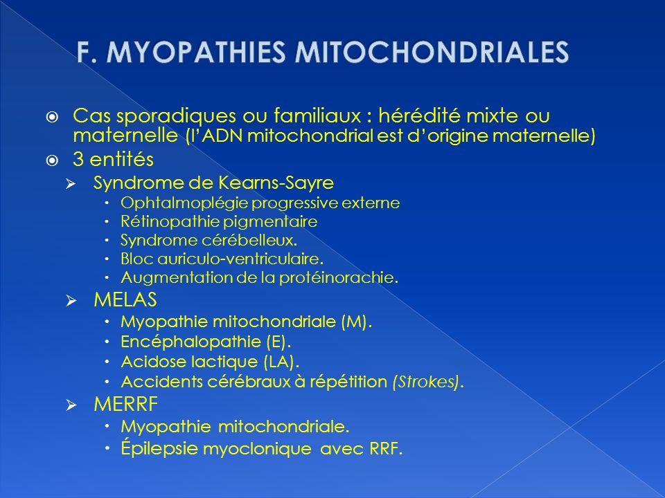 Cas sporadiques ou familiaux : hérédité mixte ou maternelle (lADN mitochondrial est dorigine maternelle) 3 entités Syndrome de Kearns-Sayre Ophtalmopl