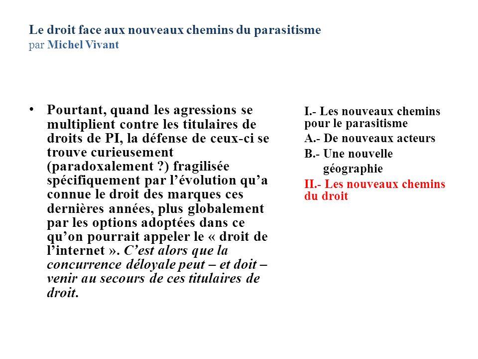 Le droit face aux nouveaux chemins du parasitisme par Michel Vivant Pourtant, quand les agressions se multiplient contre les titulaires de droits de P