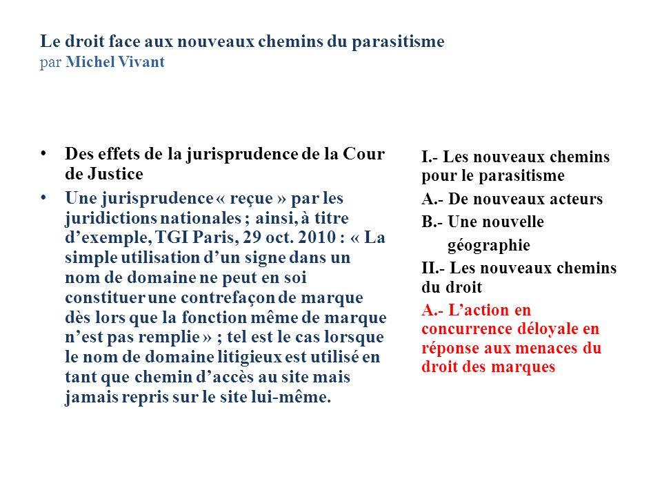 Le droit face aux nouveaux chemins du parasitisme par Michel Vivant Des effets de la jurisprudence de la Cour de Justice Une jurisprudence « reçue » p