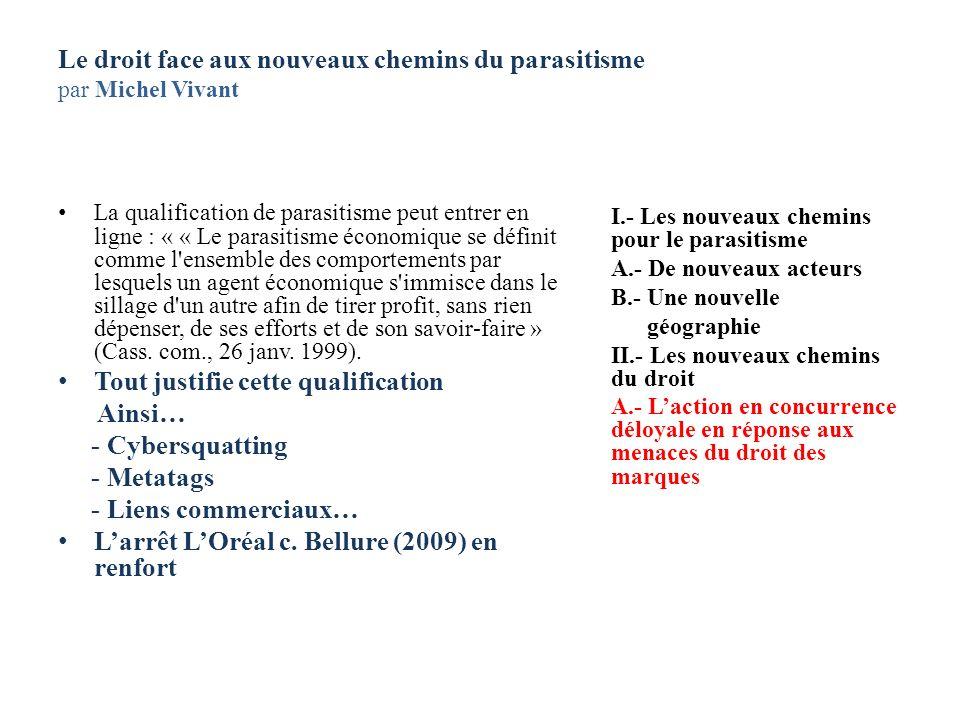 Le droit face aux nouveaux chemins du parasitisme par Michel Vivant La qualification de parasitisme peut entrer en ligne : « « Le parasitisme économiq