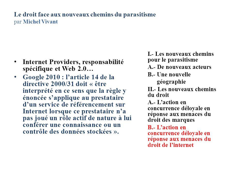 Le droit face aux nouveaux chemins du parasitisme par Michel Vivant Internet Providers, responsabilité spécifique et Web 2.0… Google 2010 : larticle 1