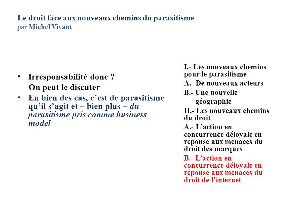 Le droit face aux nouveaux chemins du parasitisme par Michel Vivant Irresponsabilité donc ? On peut le discuter En bien des cas, cest de parasitisme q