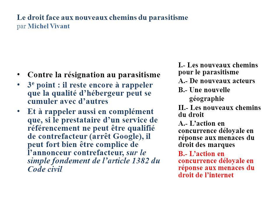 Le droit face aux nouveaux chemins du parasitisme par Michel Vivant Contre la résignation au parasitisme 3 e point : il reste encore à rappeler que la