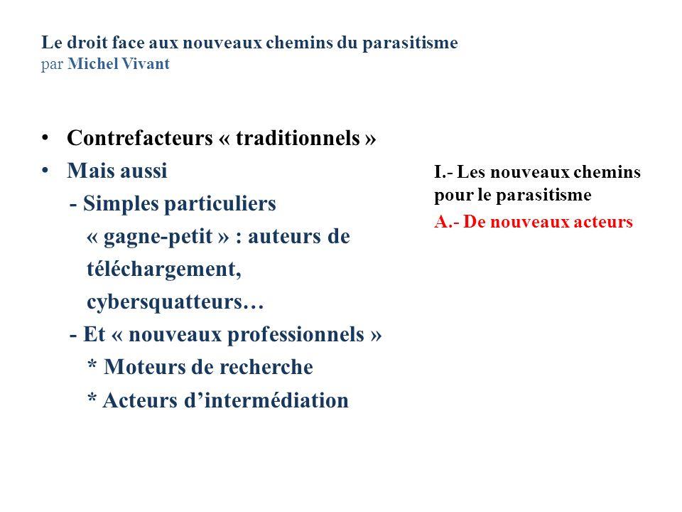 Le droit face aux nouveaux chemins du parasitisme par Michel Vivant Contrefacteurs « traditionnels » Mais aussi - Simples particuliers « gagne-petit »