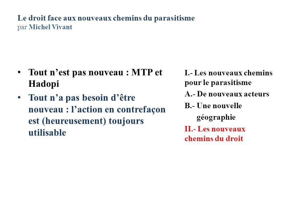 Le droit face aux nouveaux chemins du parasitisme par Michel Vivant Tout nest pas nouveau : MTP et Hadopi Tout na pas besoin dêtre nouveau : laction e