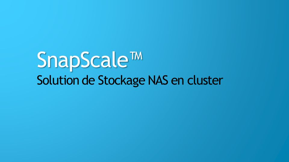 SnapScale Solution de Stockage NAS en cluster