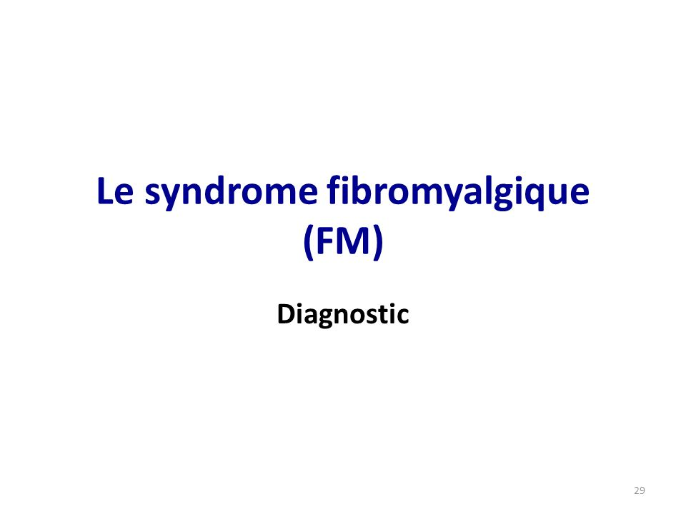 Diagnostic Le syndrome fibromyalgique (FM) 29