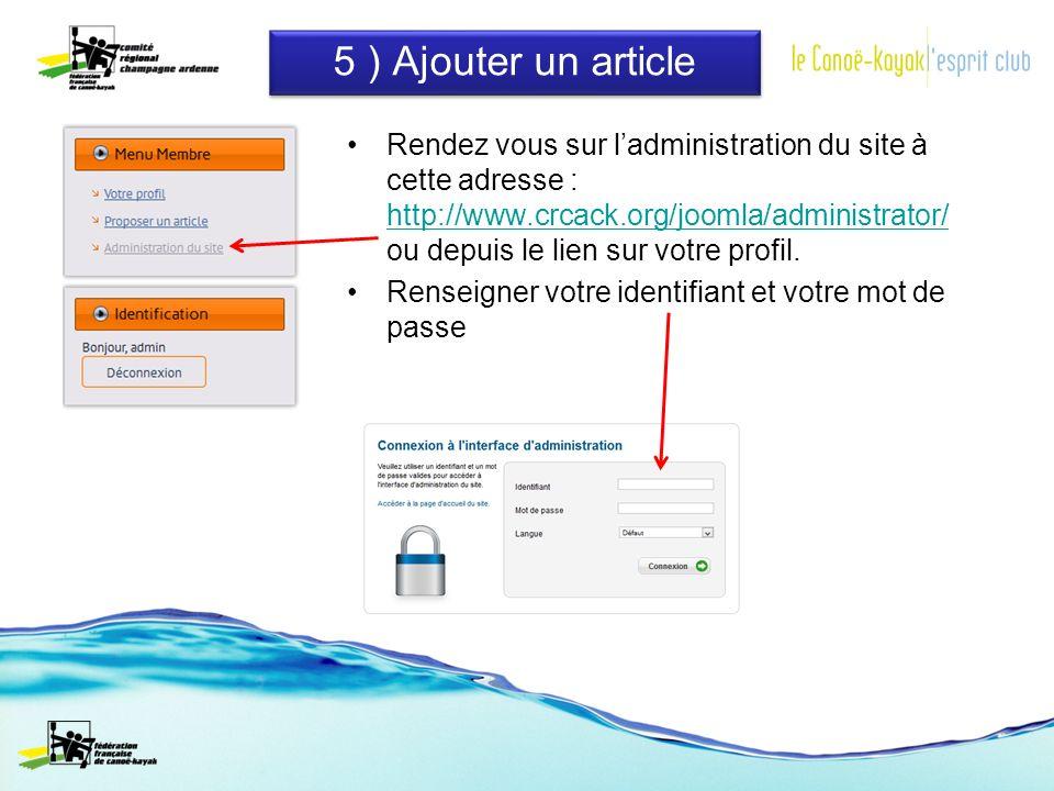 5 ) Ajouter un article Rendez vous sur ladministration du site à cette adresse : http://www.crcack.org/joomla/administrator/ ou depuis le lien sur votre profil.