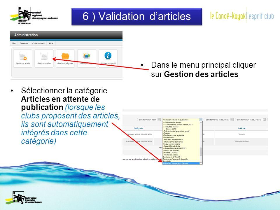 6 ) Validation darticles Dans le menu principal cliquer sur Gestion des articles Sélectionner la catégorie Articles en attente de publication (lorsque les clubs proposent des articles, ils sont automatiquement intégrés dans cette catégorie)