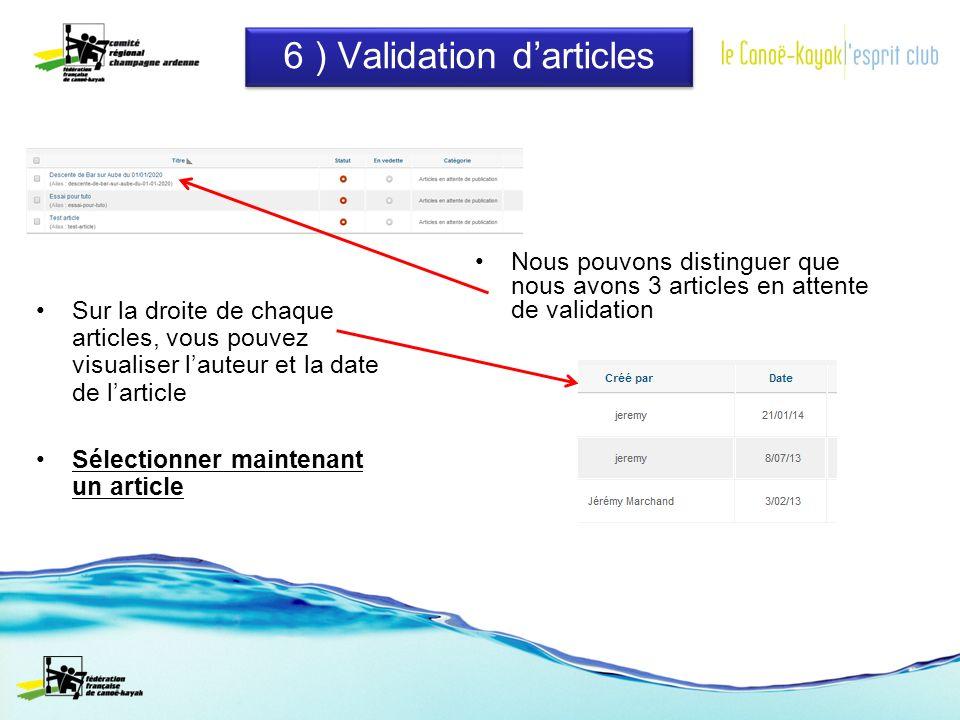 6 ) Validation darticles Nous pouvons distinguer que nous avons 3 articles en attente de validation Sur la droite de chaque articles, vous pouvez visualiser lauteur et la date de larticle Sélectionner maintenant un article