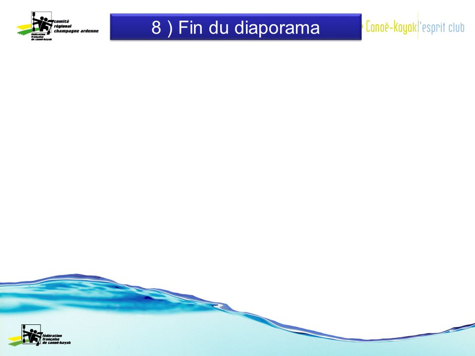 8 ) Fin du diaporama