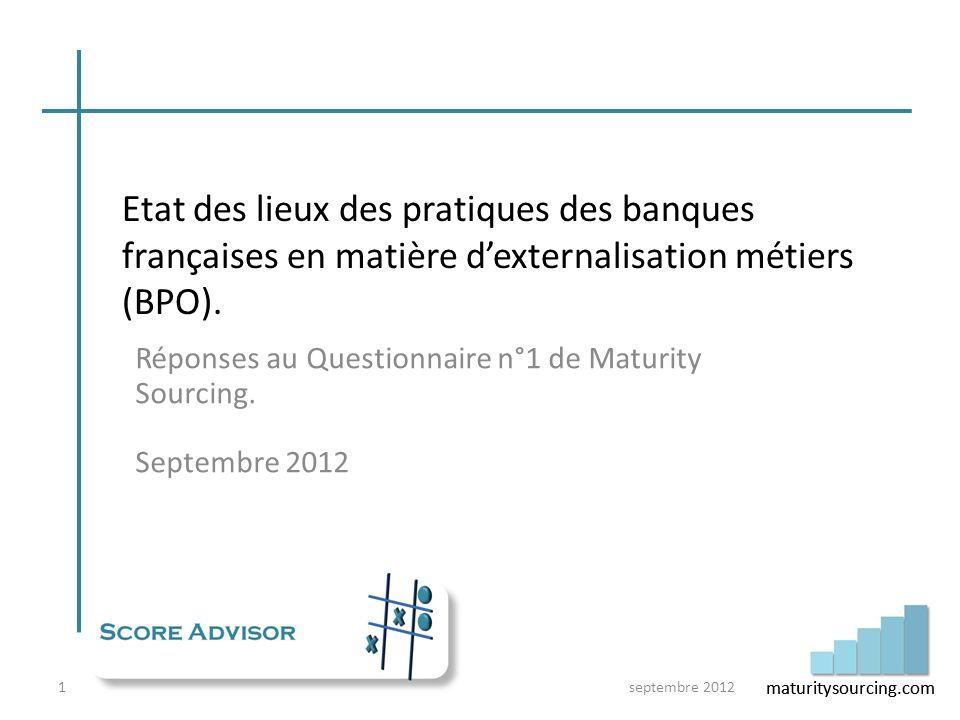 maturitysourcing.com Etat des lieux des pratiques des banques françaises en matière dexternalisation métiers (BPO). Réponses au Questionnaire n°1 de M
