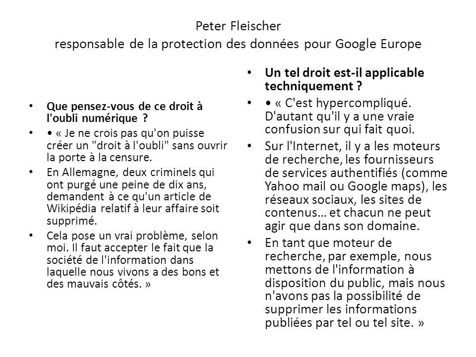 Peter Fleischer responsable de la protection des données pour Google Europe Que pensez-vous de ce droit à l oubli numérique .