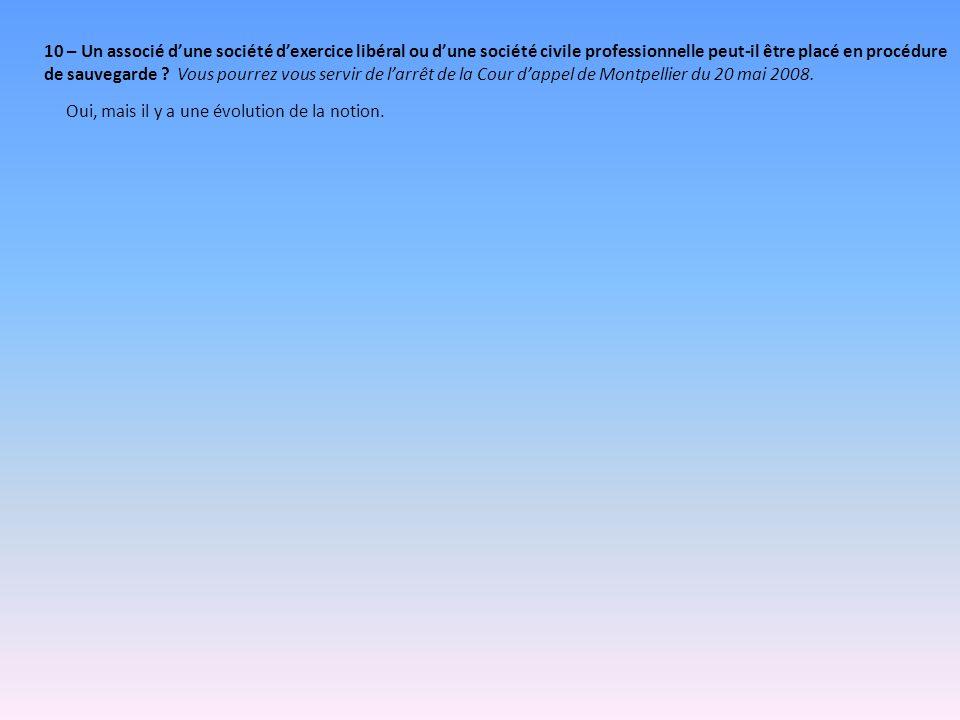 10 – Un associé dune société dexercice libéral ou dune société civile professionnelle peut-il être placé en procédure de sauvegarde ? Vous pourrez vou