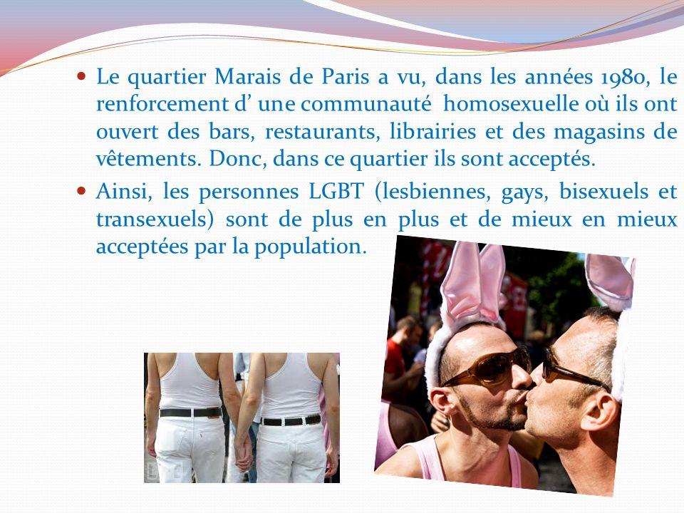 Le quartier Marais de Paris a vu, dans les années 1980, le renforcement d une communauté homosexuelle où ils ont ouvert des bars, restaurants, librair