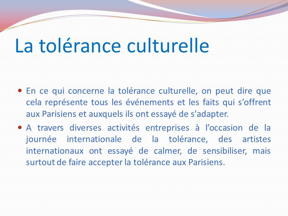 La tolérance culturelle En ce qui concerne la tolérance culturelle, on peut dire que cela représente tous les événements et les faits qui soffrent aux