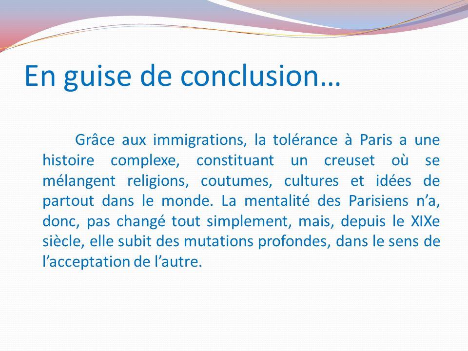 En guise de conclusion… Grâce aux immigrations, la tolérance à Paris a une histoire complexe, constituant un creuset où se mélangent religions, coutum