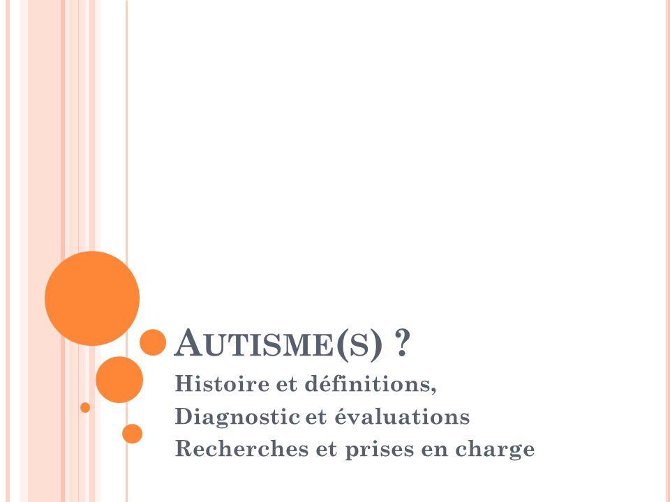 A UTISME ( S ) ? Histoire et définitions, Diagnostic et évaluations Recherches et prises en charge