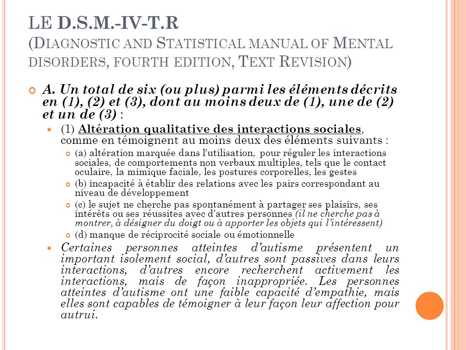 LE D.S.M.-IV-T.R (D IAGNOSTIC AND S TATISTICAL MANUAL OF M ENTAL DISORDERS, FOURTH EDITION, T EXT R EVISION ) A. Un total de six (ou plus) parmi les é